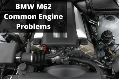 BMW M62 Engine Problems