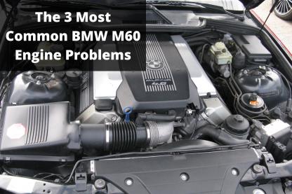 BMW M60 Engine Problems