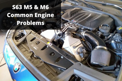 S63 M5 M6 Engine Problems